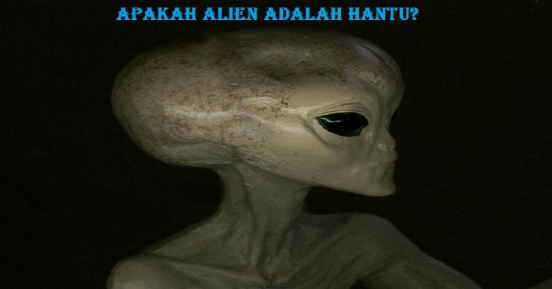 Apakah Alien Adalah Hantu?